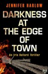 Darkness at the Edge of Town: An Iris Ballard Thriller - Jennifer Harlow