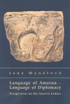 Language of Amarna - Language of Diplomacy: Perspectives on the Amarna Letters - Jana Mynarova