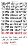 The Man Who Couldn't Stop: OCD and the true story of a life lost in thought by Adam, David (2014) Hardcover - David Adam