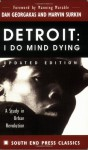 Detroit: I Do Mind Dying: A Study in Urban Revolution (Updated Edition) (South End Press Classics Series) - Dan Georgakas, Marvin Surkin, Manning Marable