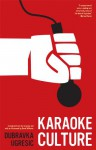 Karaoke Culture - Dubravka Ugrešić, David Williams, Ellen Elias-Bursać, Celia Hawkesworth