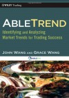AbleTrend: Identifying and Analyzing Market Trends for Trading Success (Wiley Trading) - John Wang, Grace Wang, Larry Williams