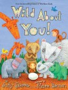 Wild About You! - Judy Sierra, Marc Brown