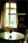 Reading Chekhov: A Critical Journey - Janet Malcolm