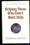 Helping Those Who Don't Want Help - Marshall Shelley