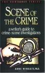 Scene of the Crime: A Writer's Guide to Crime Scene Investigation - Anne Wingate