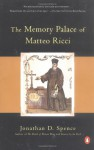 The Memory Palace of Matteo Ricci - Jonathan D. Spence