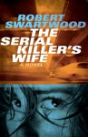 The Serial Killer's Wife - Robert Swartwood, Blake Crouch