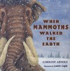 When Mammoths Walked the Earth - Caroline Arnold, Laurie Caple