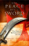Not Peace But a Sword: The Great Chasm Between Christianity and Islam - Robert Spencer
