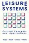 Leisure Systems: Critical Concepts and Applications - James F. Murphy, Lynn M. Jamieson