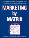Marketing by Matrix: 100 Practical Ways to Improve Your Strategic and Tactical Marketing - Malcolm McDonald, John Leppard
