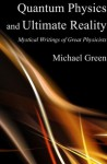 Quantum Physics and Ultimate Reality: Mystical Writings of Great Physicists - Michael Green
