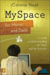 MySpace for Moms and Dads: A Guide to Understanding the Risks and the Rewards - Connie Neal