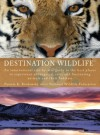 Destination Wildlife: An International Site-by-Side Guide to the Best Places to Experience Endangered, Rare, and Fascinating Animals... - Pamela K. Brodowsky, National Wildlife Federation