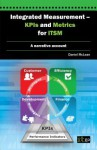 Integrated Measurement - Kpis and Metrics for Itsm: A Narrative Account - It Governance Publishing