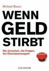 Wenn Geld stirbt: Die Ursachen, die Folgen, die Überlebensregeln (German Edition) - Michael Braun