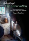 The Building of the Green Valley: A Reconstruction of an Early 17th-Century Rural Landscape - Stuart Peachey
