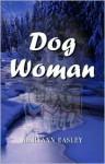 Dog Woman - Maryann Easley