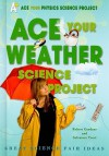 Ace Your Weather Science Project: Great Science Fair Ideas - Robert Gardner, Salvatore Tocci