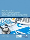 BVR/Ahla Guide to Healthcare Industry Compensation and Valuation - Timothy Smith, Mark O Dietrich