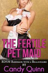 The Fertile Pet Maid: BDSM Bareback with a Billionaire - Candy Quinn