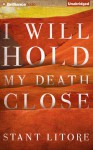 I Will Hold My Death Close (The Zombie Bible) (Kindle Single) - Stant Litore