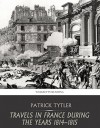 Travels in France during the Years 1814-15 - Patrick Tytler