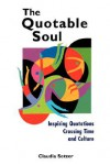 The Quotable Soul: Inspiring Quotations Crossing Time and Culture - Claudia Setzer, Setzer