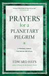 Prayers for a Planetary Pilgrim: A Personal Manual for Prayer and Ritual (Revised) - Edward Hays
