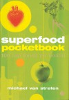 Superfood Pocketbook: 100 Top Foods for Health - Michael van Straten