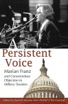 A Persistent Voice: Marian Franz and Conscientious Objection to Military Taxation - Marian Franz, Steve Ratzlaff, David R Bassett