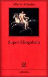 Super-Eliogabalo - Alberto Arbasino