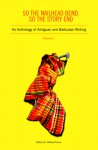 So the Nailhead Bend, So the Story End: an Anthology of Antiguan and Barbudan Writing (Volume 1) - Althea Prince