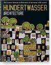 Hundertwasser. Architecture - Friedensreich Hundertwasser, Wieland Schmied, Angelika Muthesius