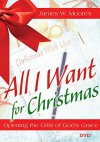 All I Want For Christmas DVD: Opening the Gifts of God's Grace - James W Moore