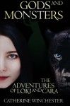 Gods and Monsters: The Adventures of Loki and Cara - Catherine Winchester