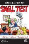 Smell Test: Stories and Advice for Lawyering - James C. Freund