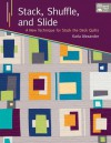 Stack, Shuffle, and Slide: A New Technique for Stack the Deck Quilts (That Patchwork Place) - Karla Alexander, Jessi Jung