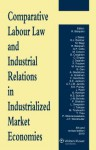 Comparative Labour Law and Industrial Relations in Industrialized Market Economies - 10th Revised Edition - Roger Blanpain, R. Blanpain, J. Bamber G. J. Biagi M. Cell Baker