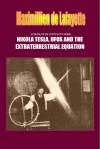 Aliens, Ufos Contacts Serie: Nikola Tesla, Ufos And The Extraterrestrial Equation - Maximillien de Lafayette