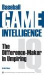 Baseball Game Intelligence: The Difference-Maker in Umpiring - Matt Moore, Matt Bowen