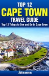 Top 12 Things to See and Do in Cape Town - Top 12 Cape Town Travel Guide - Atsons, Cape Town, South Africa, Travel, Cape Town Travel Guide