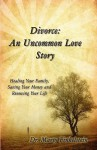 Divorce: An Uncommon Love Story - Marty Finkelstein