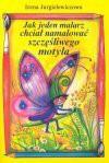 Jak jeden malarz chciał namalować szczęśliwego motyla - Irena Jurgielewiczowa