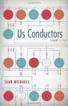 Us Conductors by Michaels, Sean (2014) Paperback - Sean Michaels