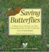 Saving Butterflies: A Practical Guide To The Conservation Of Butterflies In Great Britain And Ireland, For Land Managers, Farmers, Gardeners, Conservationists And Everyone Who Loves Butterflies - David Dunbar
