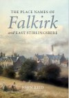 The Place Names Of Falkirk and East Stirlingshire - John Reid