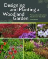 Designing and Planting a Woodland Garden: Plants and Combinations That Thrive in the Shade - Keith Wiley