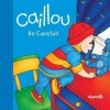 Caillou: Be Careful! - Joceline Sanschagrin, Pierre Brignaud
